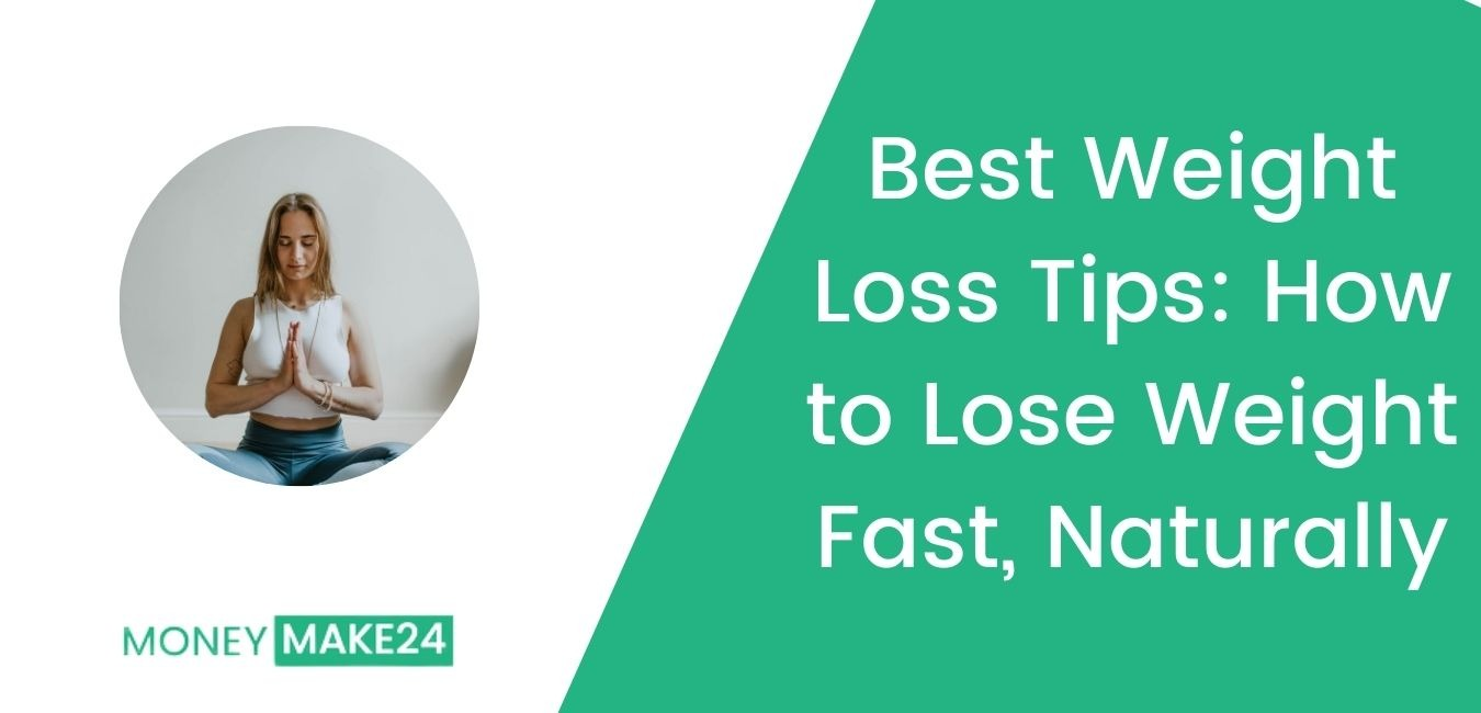Best Weight Loss Tips: How to Lose Weight Fast, Naturally