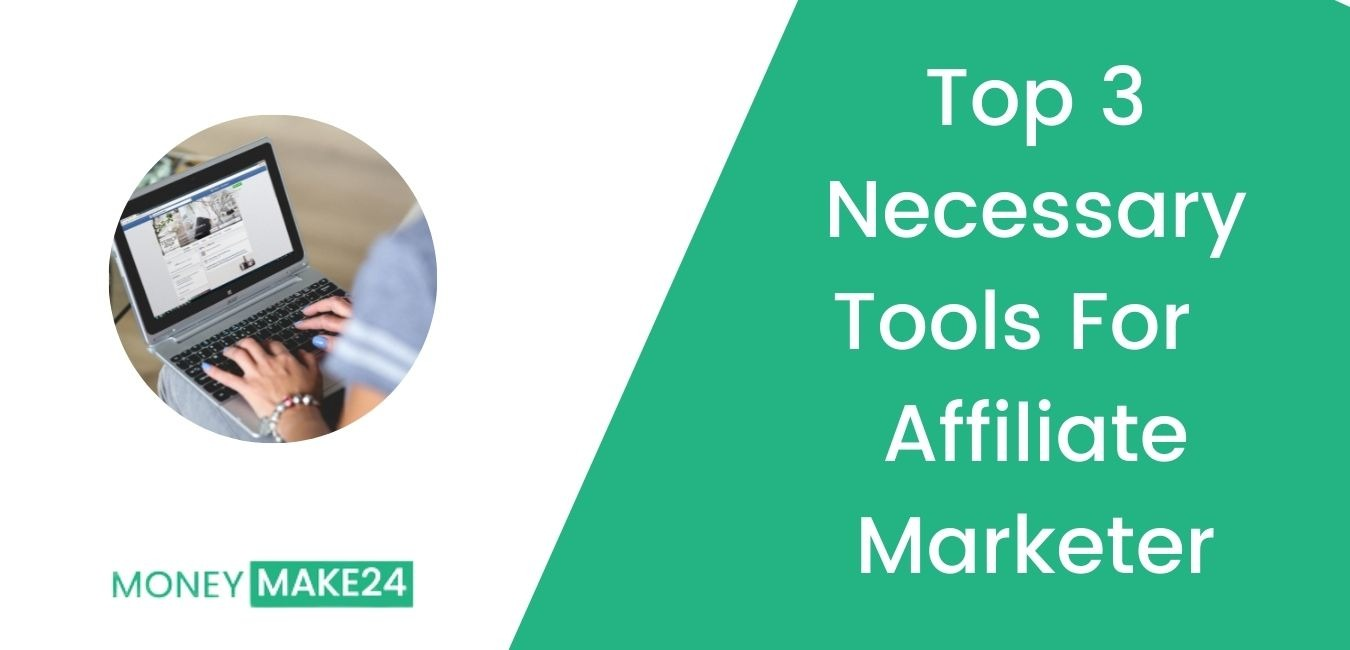 Top 3 Necessary Tools For Affiliate Marketer