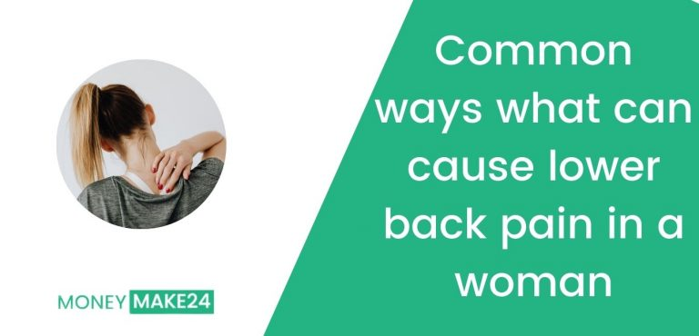 Top 7 Common ways what can cause lower back pain in a woman