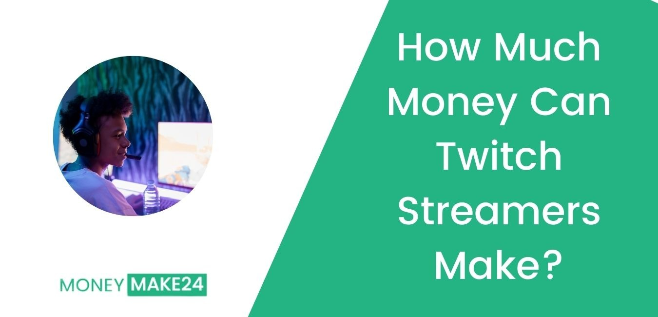 How Much Money Can Twitch Streamers Make?